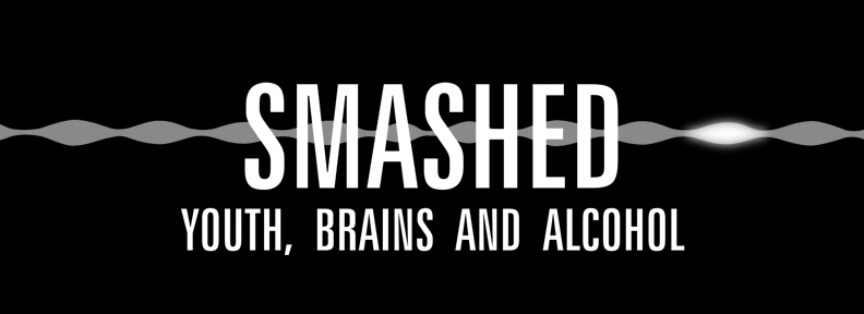 Smashed: youth, brains and alcohol
